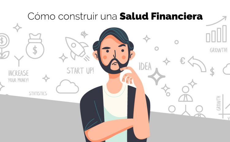 Cómo construir una Salud Financiera sobre la base de Inversiones Seguras – Parte 1