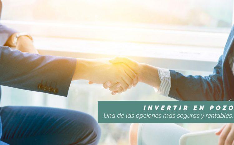 Invertir en Pozo: Una de las opciones más seguras y rentables.